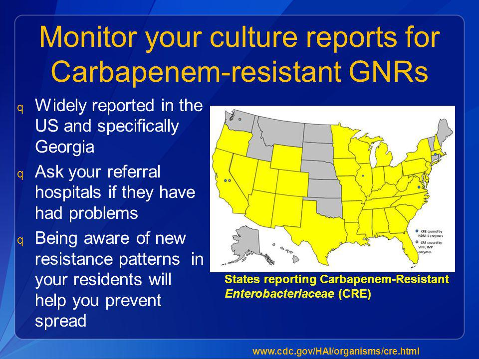 Monitor your culture reports for Carbapenem-resistant GNRs