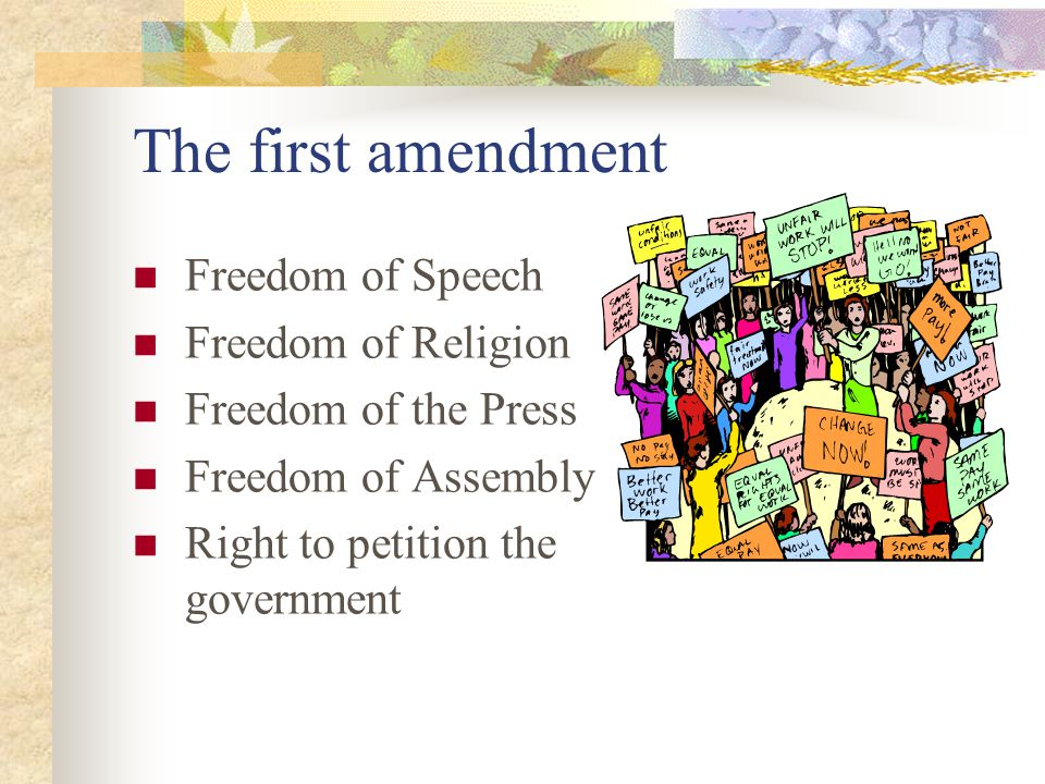 The first amendment Freedom of Speech Freedom of Religion