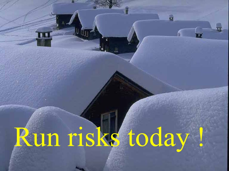 Run risks today !