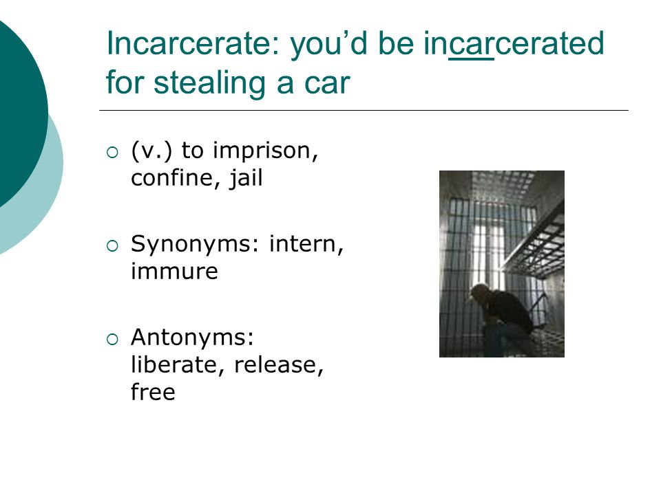 Incarcerate: you'd be incarcerated for stealing a car