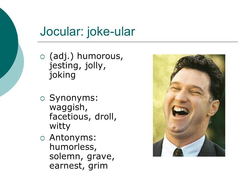 Jocular: joke-ular (adj.) humorous, jesting, jolly, joking