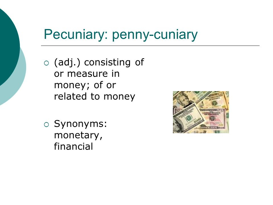 Pecuniary: penny-cuniary