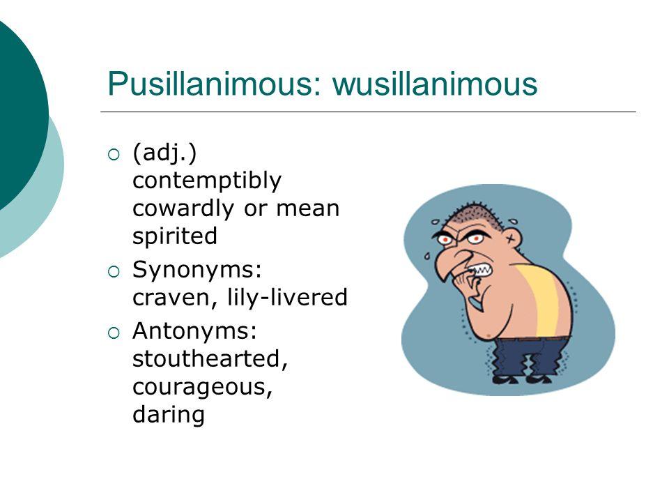 Pusillanimous: wusillanimous