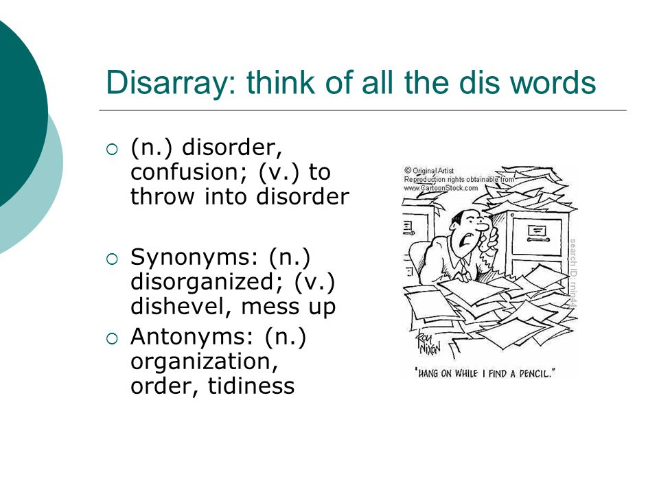 Disarray: think of all the dis words