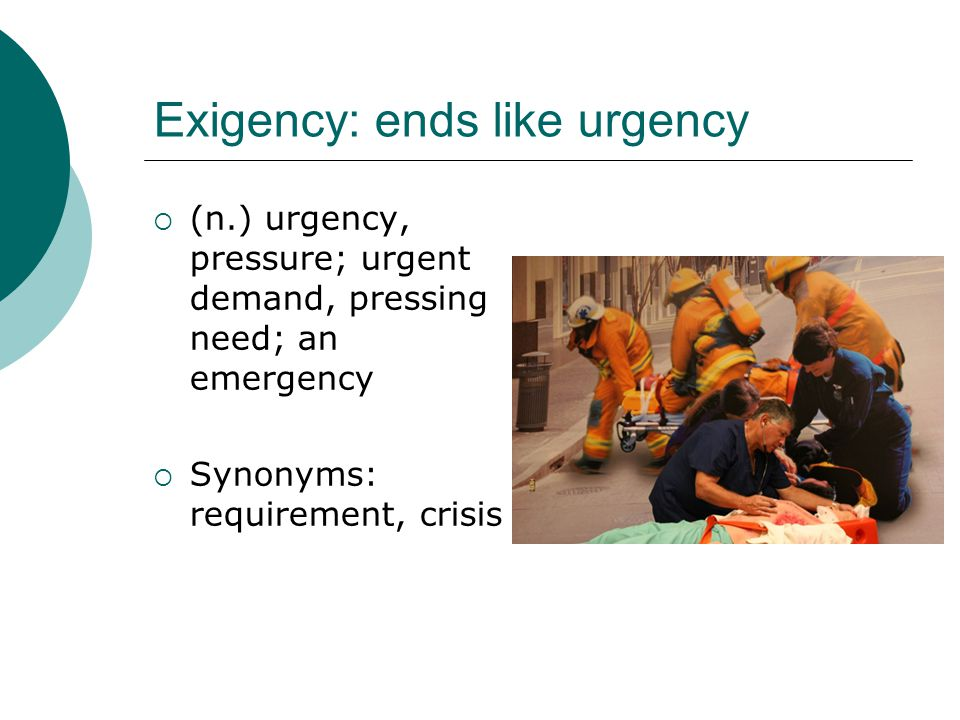 Exigency: ends like urgency