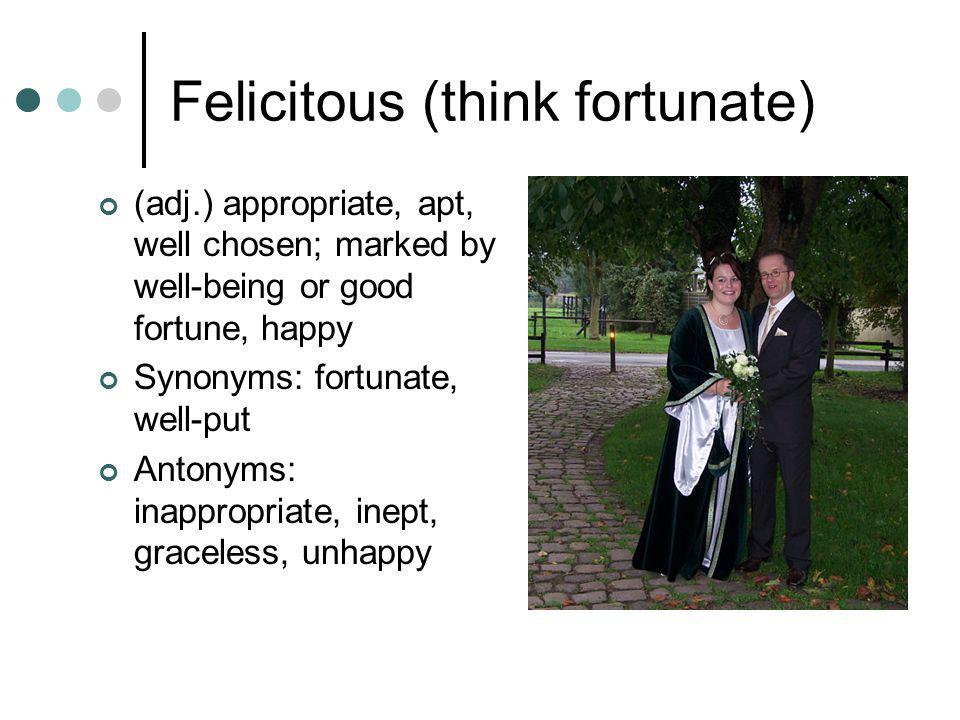 Felicitous (think fortunate)