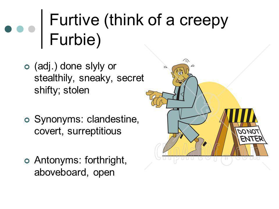 Furtive (think of a creepy Furbie)