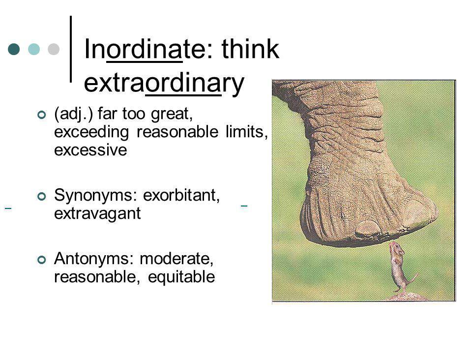 Inordinate: think extraordinary