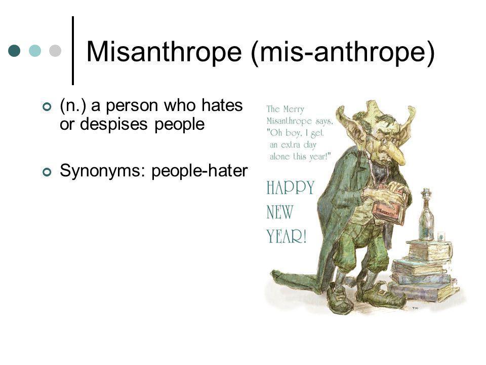 Misanthrope (mis-anthrope)