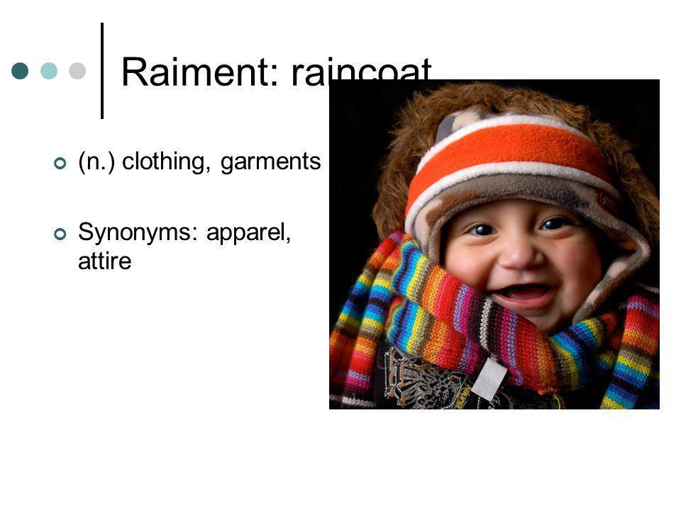 Raiment: raincoat (n.) clothing, garments Synonyms: apparel, attire