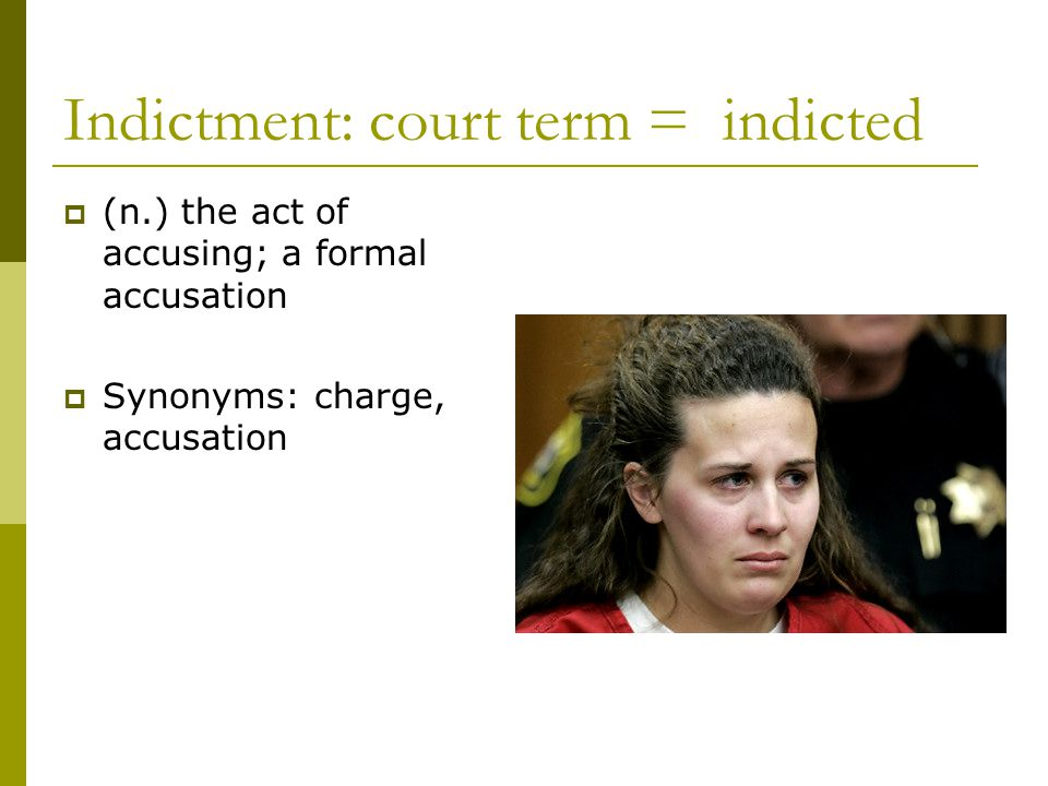 Indictment: court term = indicted