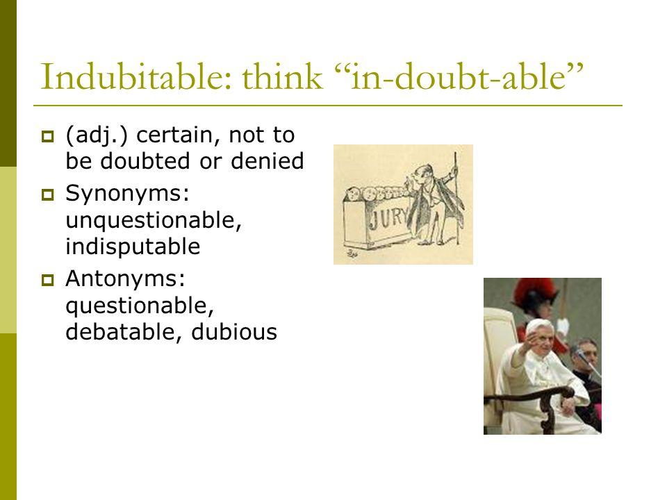 Indubitable: think in-doubt-able