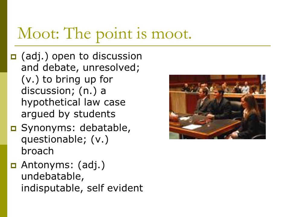 Moot: The point is moot.