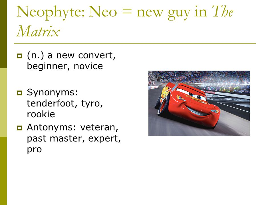 Neophyte: Neo = new guy in The Matrix