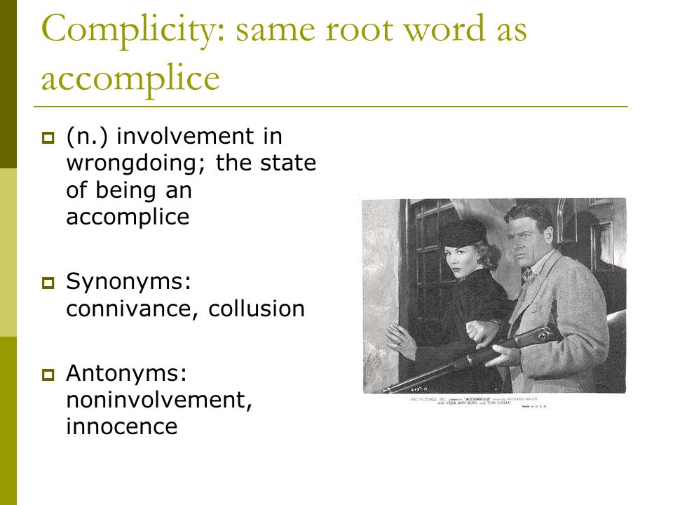 Complicity: same root word as accomplice