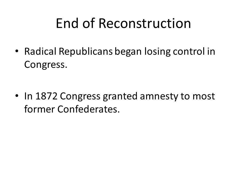 End of Reconstruction Radical Republicans began losing control in Congress.