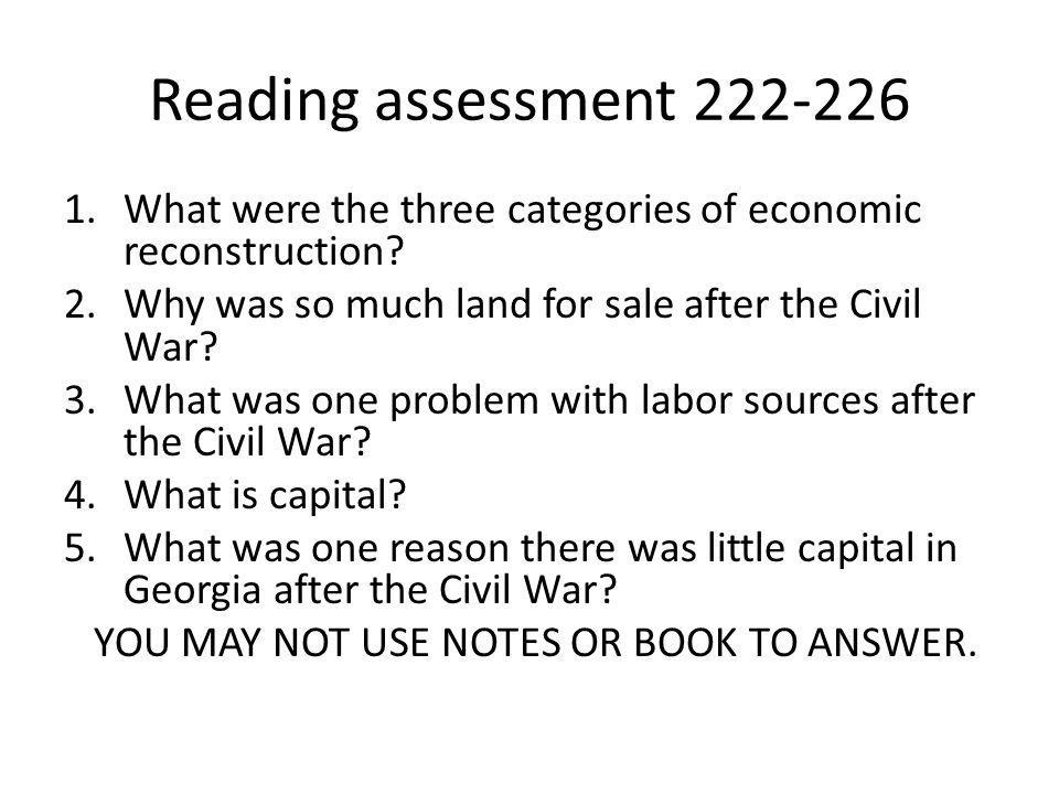Reading assessment 222-226 What were the three categories of economic reconstruction Why was so much land for sale after the Civil War