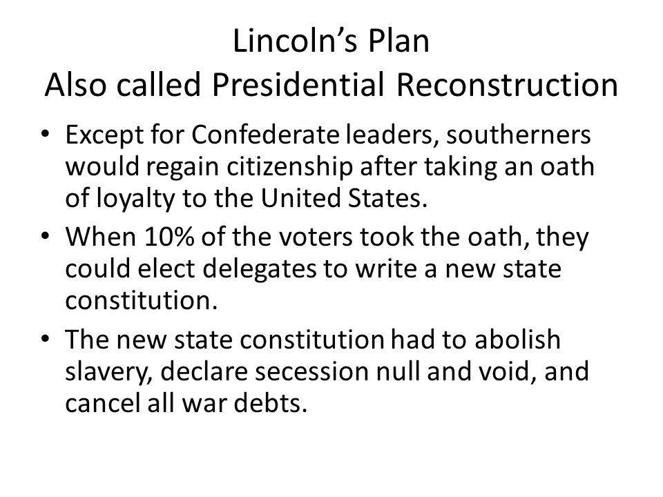 Lincoln's Plan Also called Presidential Reconstruction