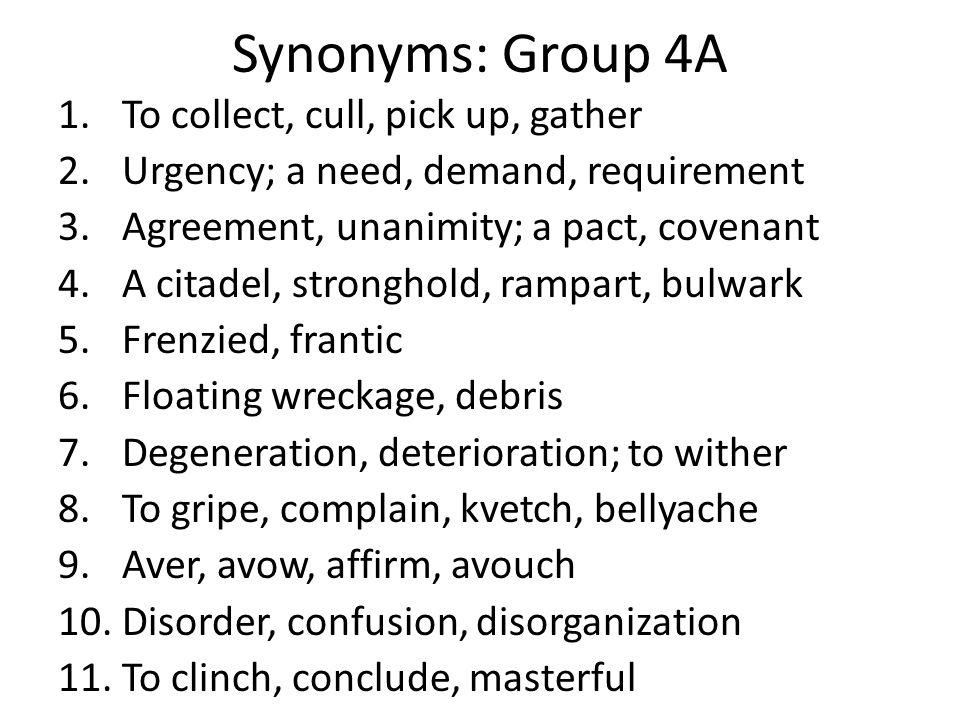 Synonyms: Group 4A To collect, cull, pick up, gather