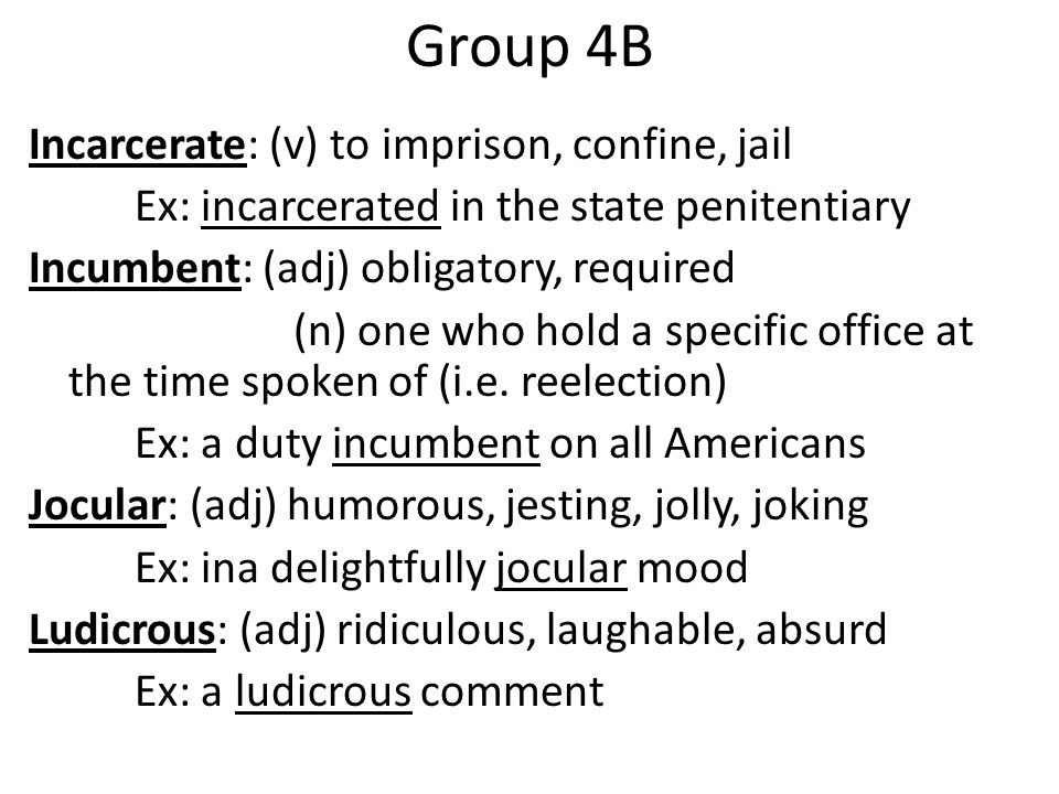 Group 4B Incarcerate: (v) to imprison, confine, jail