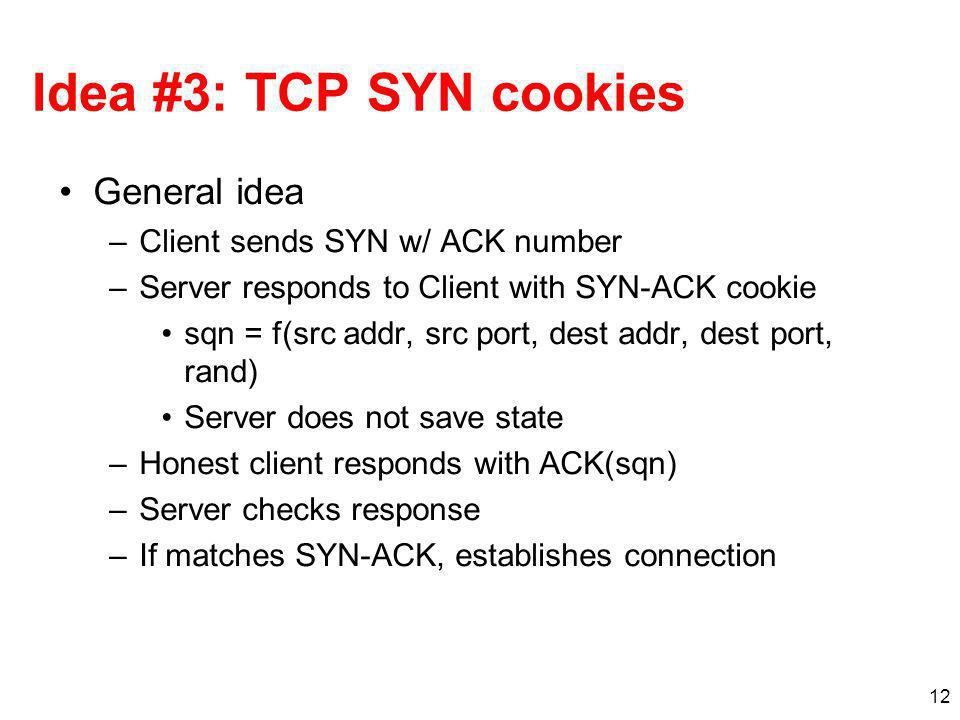 Idea #3: TCP SYN cookies General idea Client sends SYN w/ ACK number