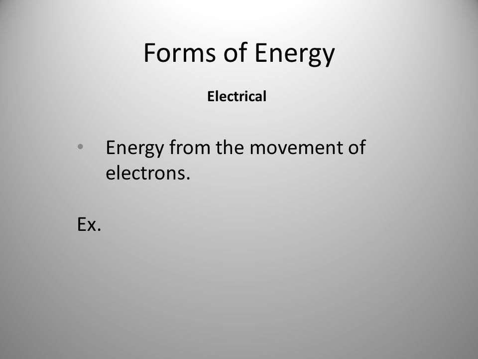 Energy from the movement of electrons. Ex.