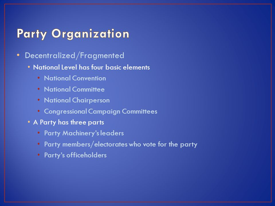 Party Organization Decentralized/Fragmented