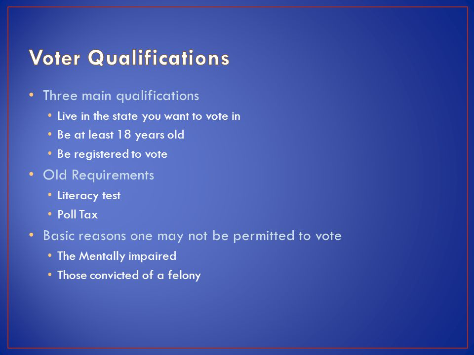 Voter Qualifications Three main qualifications Old Requirements