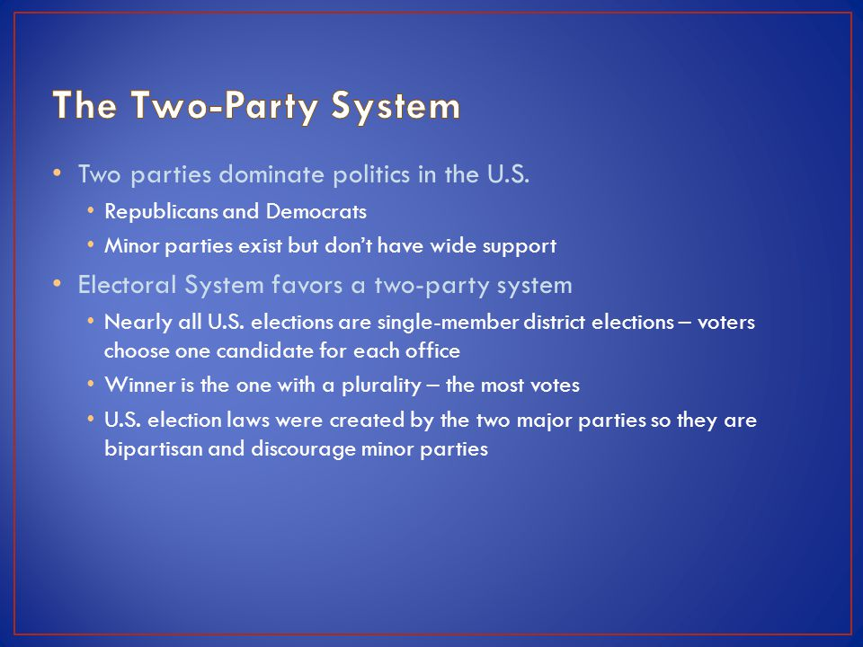 The Two-Party System Two parties dominate politics in the U.S.