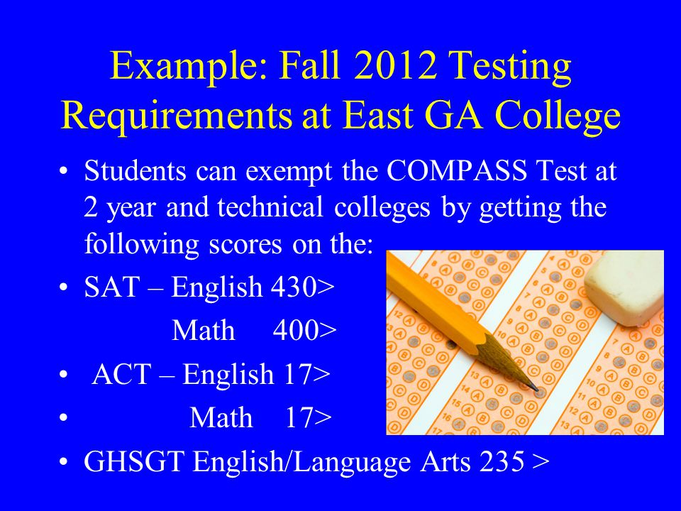Example: Fall 2012 Testing Requirements at East GA College