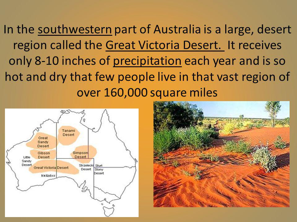 In the southwestern part of Australia is a large, desert region called the Great Victoria Desert.