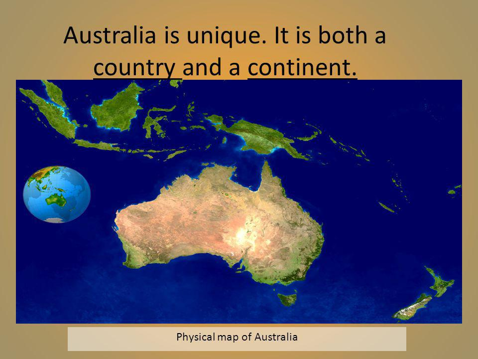 Australia is unique. It is both a country and a continent.