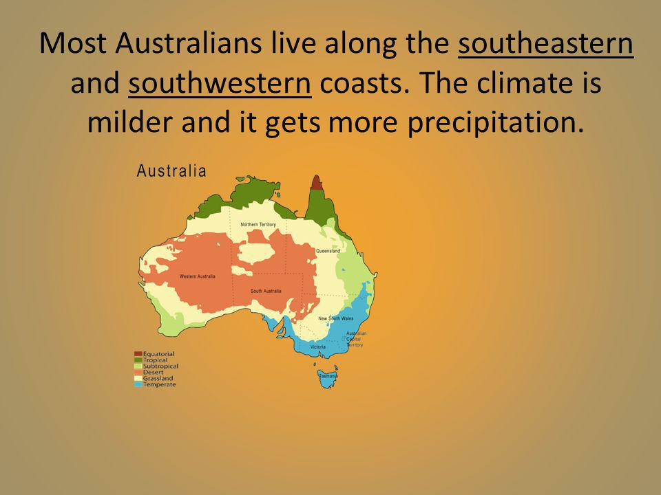 Most Australians live along the southeastern and southwestern coasts