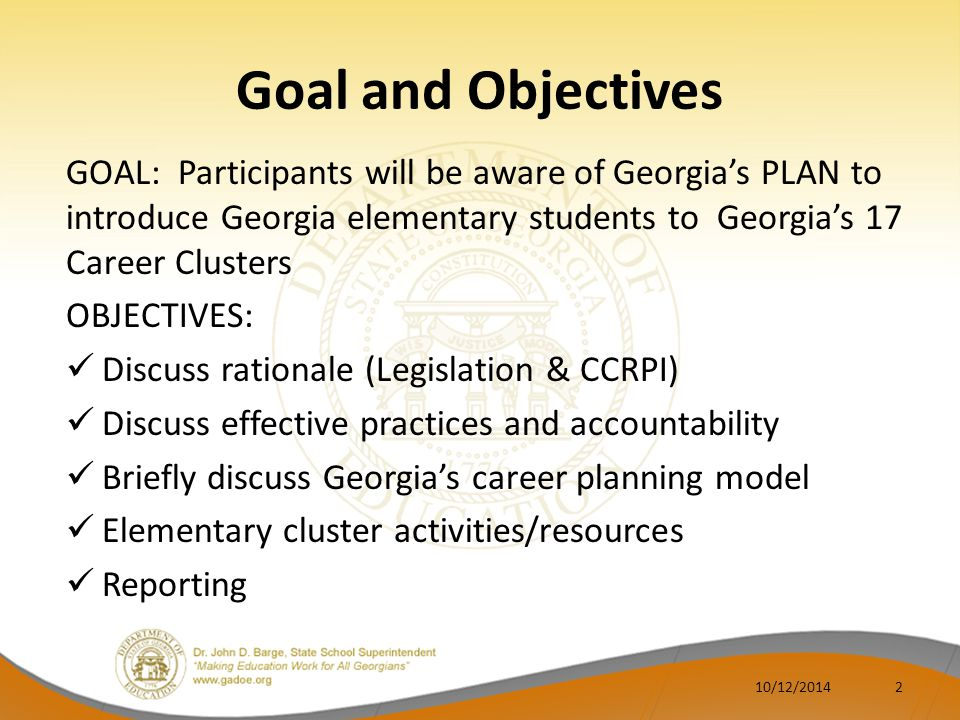 Goal and Objectives GOAL: Participants will be aware of Georgia's PLAN to introduce Georgia elementary students to Georgia's 17 Career Clusters.