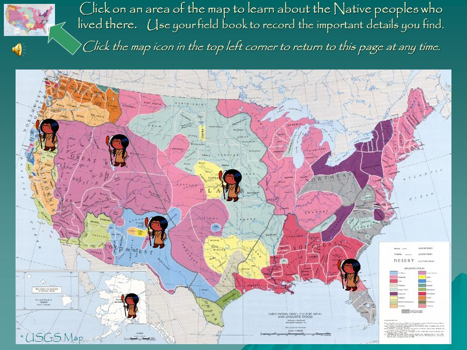 Click on an area of the map to learn about the Native peoples who lived there. Use your field book to record the important details you find.