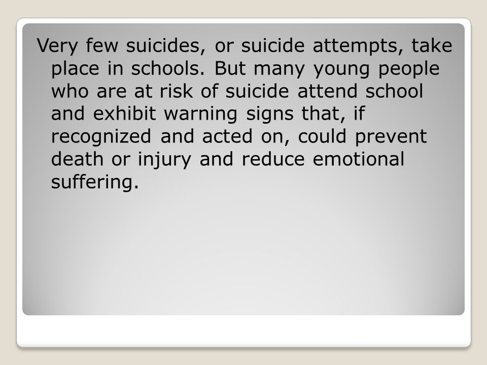 Very few suicides, or suicide attempts, take place in schools