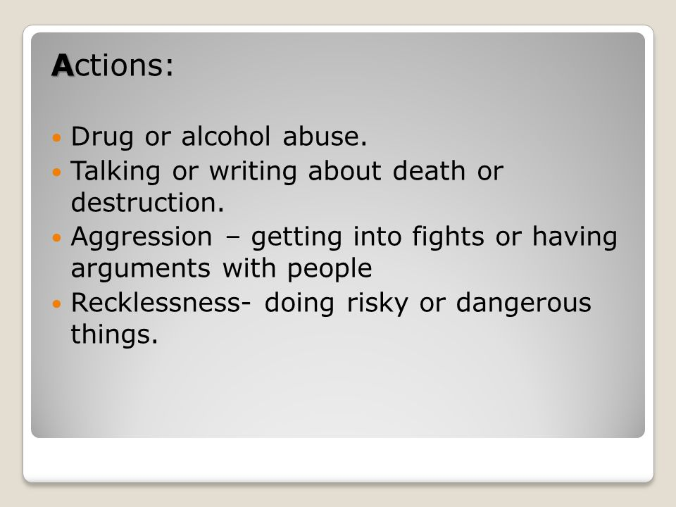 Actions: Drug or alcohol abuse.
