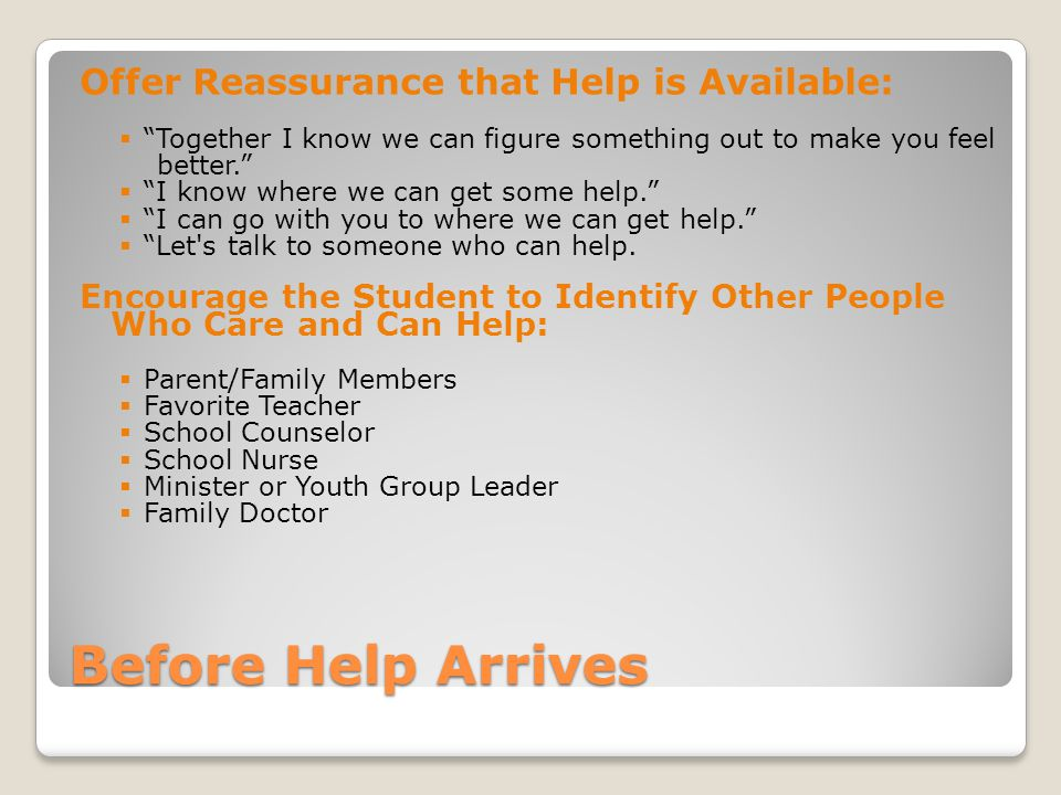 Before Help Arrives Offer Reassurance that Help is Available: