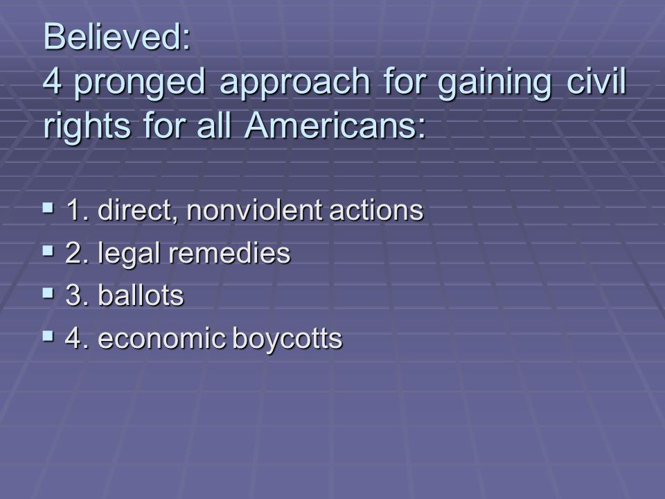 Believed: 4 pronged approach for gaining civil rights for all Americans: