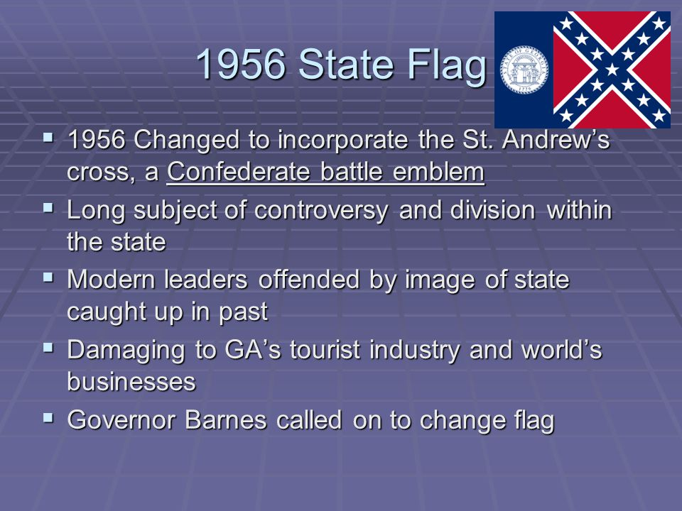 1956 State Flag 1956 Changed to incorporate the St. Andrew's cross, a Confederate battle emblem.