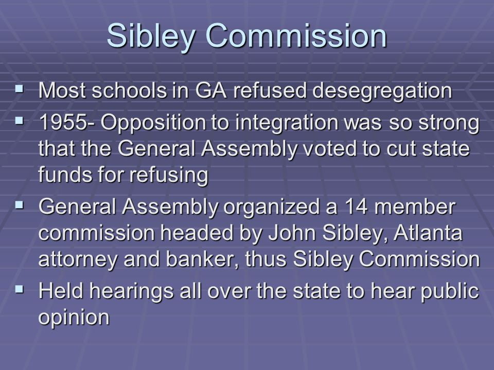 Sibley Commission Most schools in GA refused desegregation