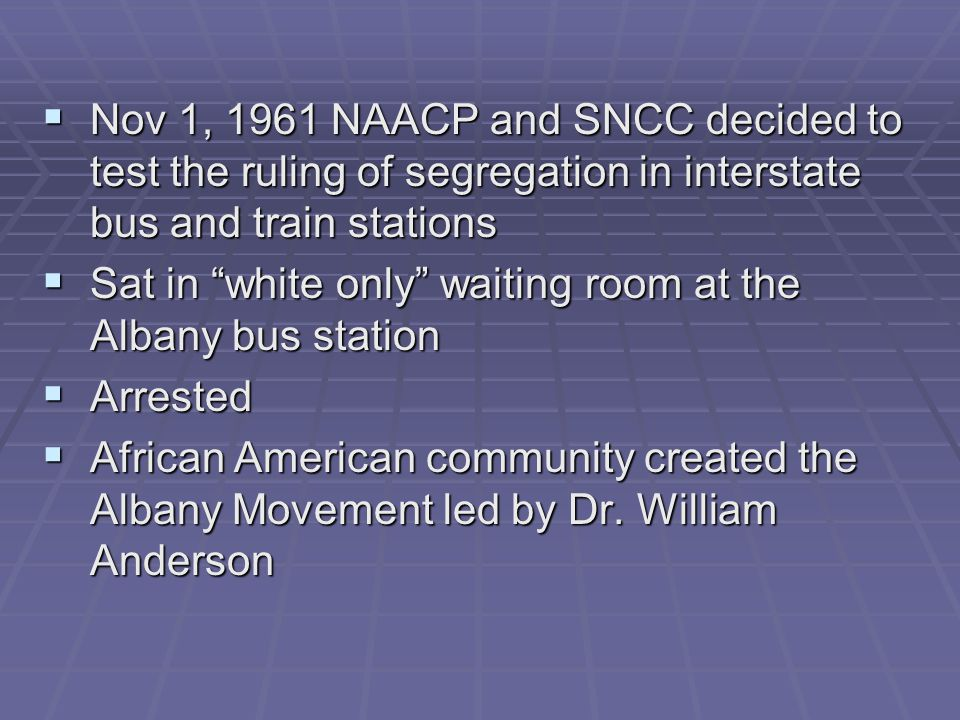 Nov 1, 1961 NAACP and SNCC decided to test the ruling of segregation in interstate bus and train stations