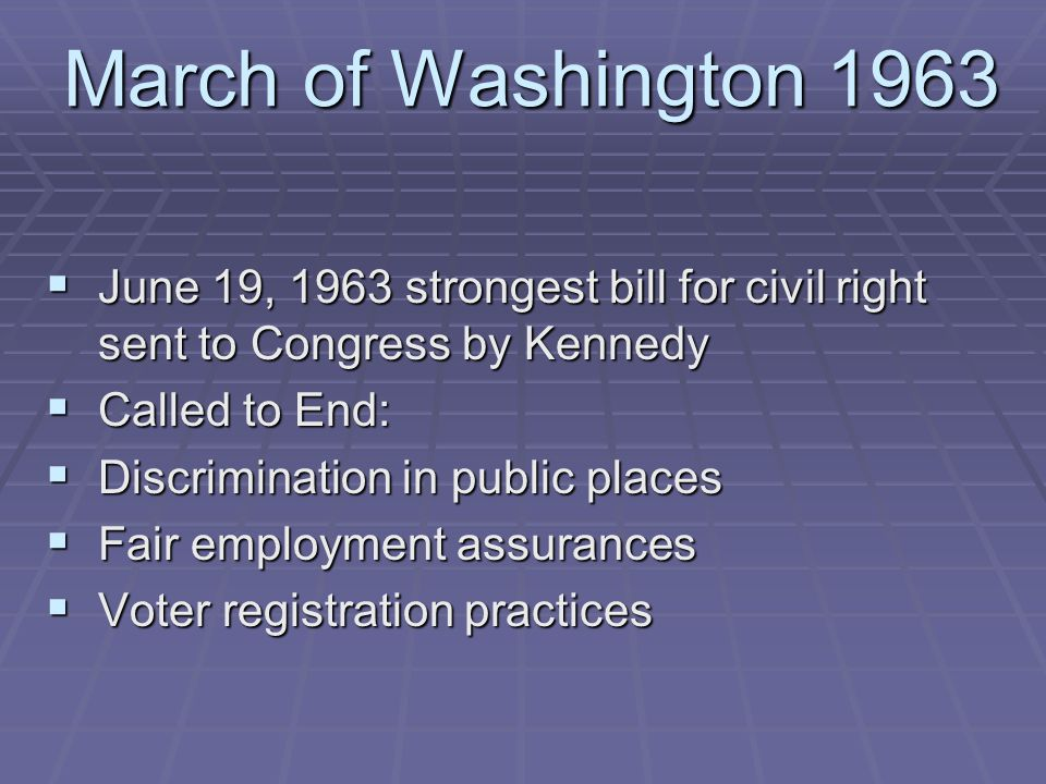 March of Washington 1963 June 19, 1963 strongest bill for civil right sent to Congress by Kennedy. Called to End: