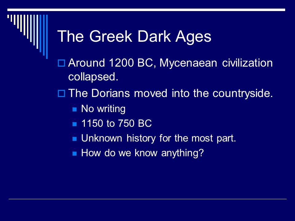 The Greek Dark Ages Around 1200 BC, Mycenaean civilization collapsed.
