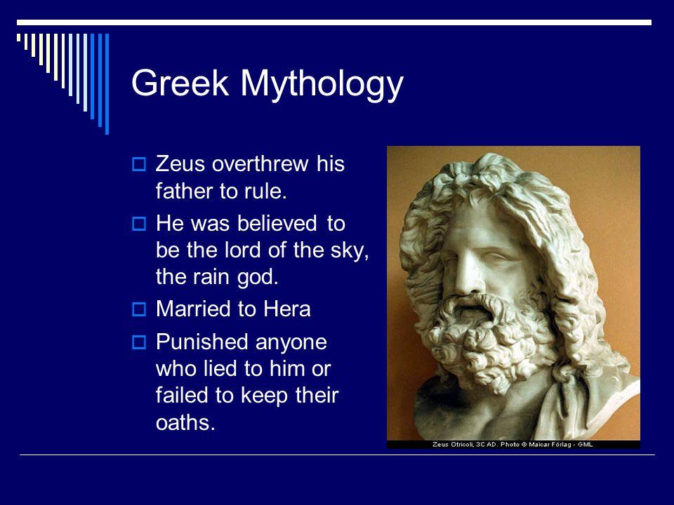 Greek Mythology Zeus overthrew his father to rule.