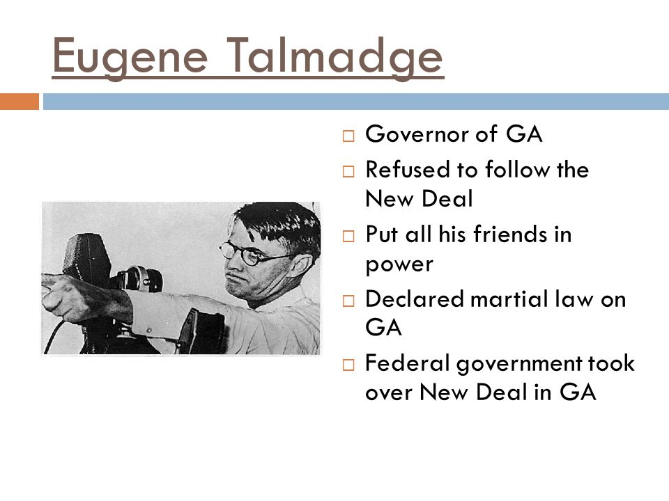 Eugene Talmadge Governor of GA Refused to follow the New Deal