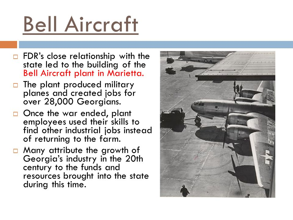 Bell Aircraft FDR's close relationship with the state led to the building of the Bell Aircraft plant in Marietta.