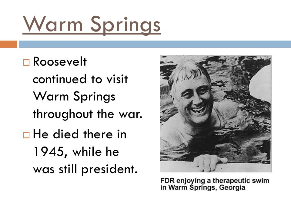 Warm Springs Roosevelt continued to visit Warm Springs throughout the war.