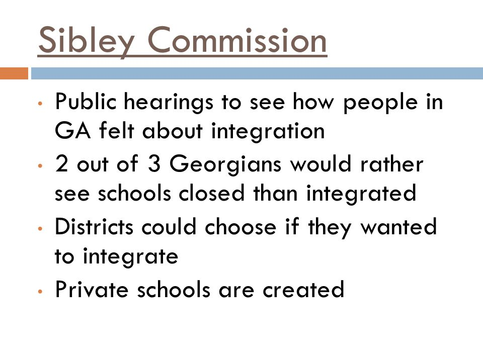 Sibley Commission Public hearings to see how people in GA felt about integration.