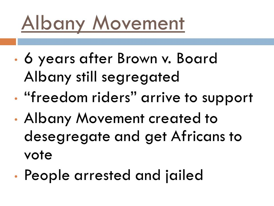 Albany Movement 6 years after Brown v. Board Albany still segregated